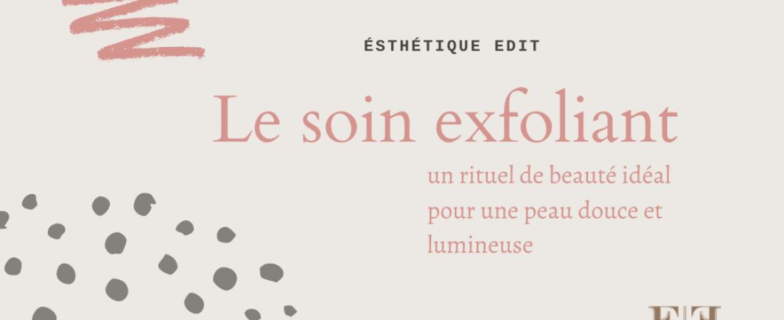 Le soin exfoliant: un rituel de beauté idéal pour une peau douce et lumineuse
